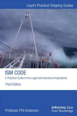 The ISM Code: A Practical Guide to the Legal and Insurance Implications - Lloyd's Practical Shipping Guides (Hardback)