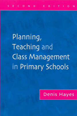Planning, Teaching and Class Management in Primary Schools, Second Edition (Paperback)