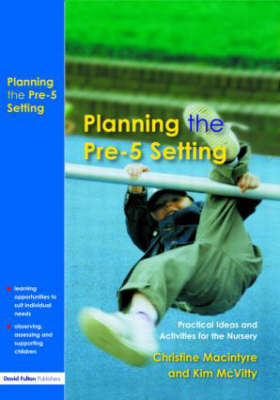 Planning the Pre-5 Setting: Practical Ideas and Activities for the Nursery (Paperback)