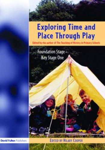 Exploring Time and Place Through Play: Foundation Stage - Key Stage 1 (Paperback)