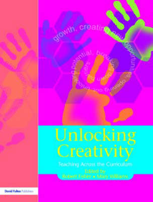 Unlocking Creativity: A Teacher's Guide to Creativity Across the Curriculum - Unlocking Series (Paperback)