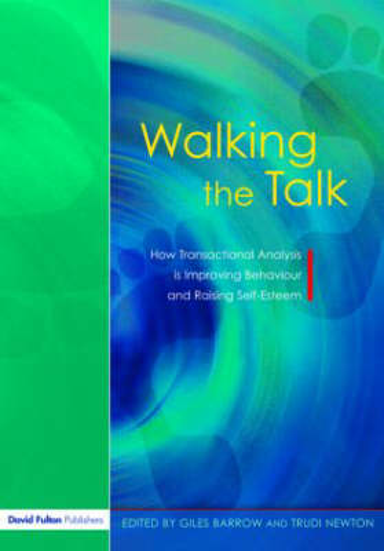 Walking the Talk: 2: How Transactional Analysis is Improving Behaviour and Raising Self-Esteem (Paperback)
