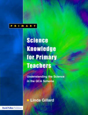 Science Knowledge for Primary Teachers: Understanding the Science in the QCA Scheme (Paperback)