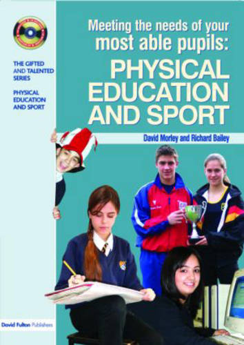 Meeting the Needs of Your Most Able Pupils in Physical Education & Sport - The Gifted and Talented Series (Paperback)