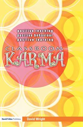 Classroom Karma: Positive Teaching, Positive Behaviour, Positive Learning (Paperback)