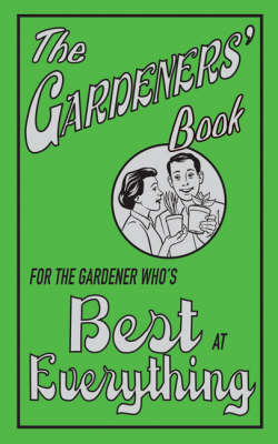 The Gardeners' Book: For the Gardener Who's Best at Everything (Hardback)