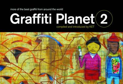 Graffiti Planet 2: More of the Best Graffiti from Around the World (Hardback)