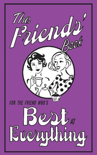 The Friends' Book: For the Friend Who's Best at Everything (Hardback)