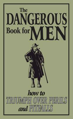 The Dangerous Book for Men: How to Triumph Over Perils and Pitfalls (Hardback)