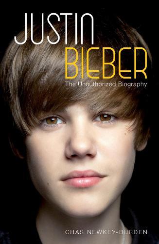 Justin Bieber: The Unauthorized Biography (Hardback)
