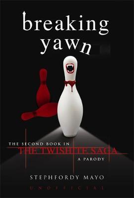 Breaking Yawn: The Second Book in the Twishite Saga: A Parody (Hardback)