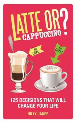 Latte or Cappuccino?: 125 Decisions That Will Change Your Life (Paperback)