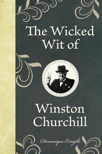 The Wicked Wit of Winston Churchill - The Wicked Wit (Hardback)