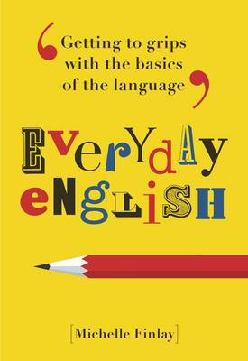 Everyday English: Getting to Grips with the Basics of the Language (Hardback)