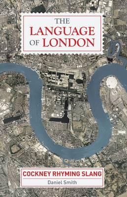 The Language of London: Cockney Rhyming Slang (Hardback)