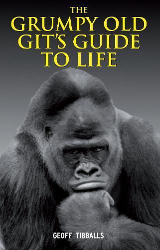 The Grumpy Old Git's Guide to Life (Hardback)