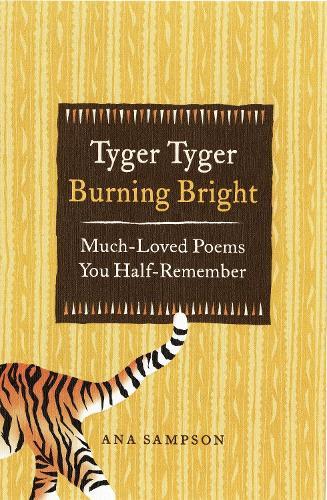 Tyger Tyger, Burning Bright: Much-Loved Poems You Half-Remember (Hardback)