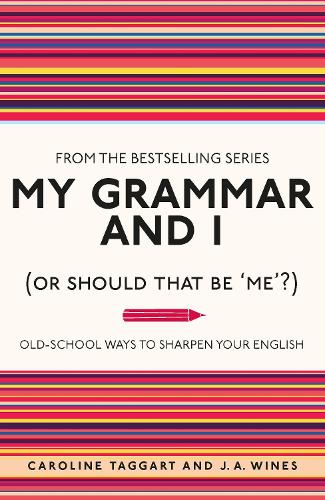 My Grammar and I (Or Should That Be 'Me'?): Old-School Ways to Sharpen Your English - I Used to Know That ... (Paperback)