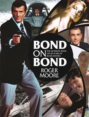 Bond on Bond: The Ultimate Book on Over 50 Years of 007 (Hardback)