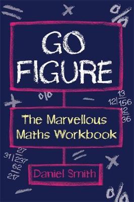 Go Figure: The Marvellous Maths Workbook (Paperback)