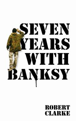 Seven Years with Banksy (Paperback)