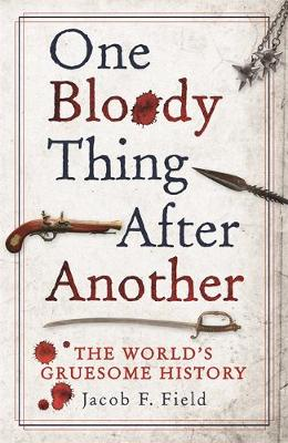 One Bloody Thing After Another: The World's Gruesome History (Hardback)