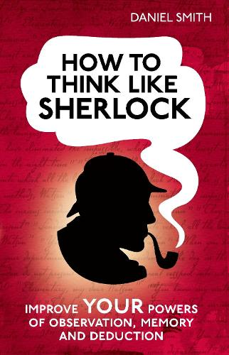 How to Think Like Sherlock: Improve Your Powers of Observation, Memory and Deduction - How to Think Like ... (Hardback)