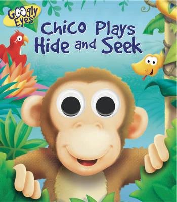Googly Eyes: Chico Plays Hide and Seek (Board book)