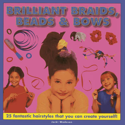 Brilliant Braids, Beads & Bows (Hardback)