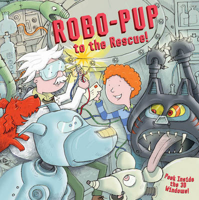 Robo-pup to the Rescue!: Peek Inside the 3D Windows! (Hardback)