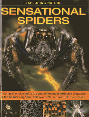 Exploring Nature: Sensational Spiders: A Comprehensive Guide to Some of the Most Intriguing Creatures in the Animal Kingdom, with Over 220 Pictures (Hardback)