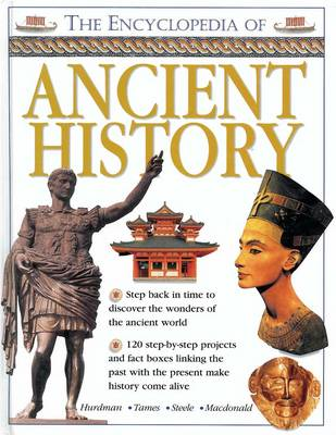 The Encyclopedia of Ancient History: Step Back in Time to Discover the Wonders of the Ancient World (Hardback)