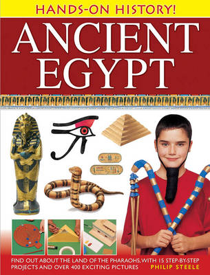 Hands-on History! Ancient Egypt: Find Out About the Land of the Pharaohs, with 15 Step-by-step Projects and Over 400 Exciting Pictures (Hardback)