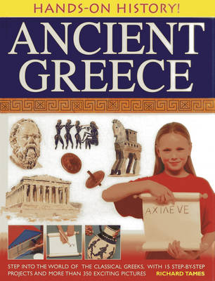 Hands-on History! Ancient Greece: Step into the World of the Classical Greeks, with 15 Step-by-step Projects and 350 Exciting Pictures (Hardback)