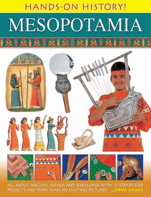 Hands on History! Mesopotamia: All About Ancient Assyria and Babylonia, with 15 Step-by-step Projects and More Than 300 Exciting Pictures (Hardback)