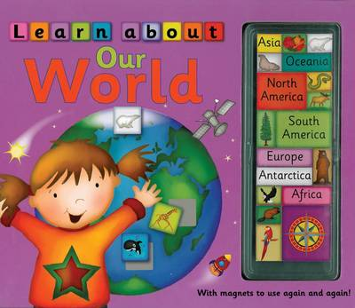 Learn About Our World: with Magnets to Use Again and Again! (Hardback)