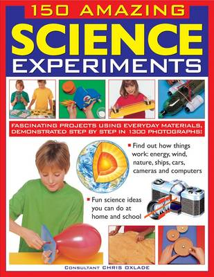 150 Amazing Science Experiments: Fascinating Projects Using Everyday Materials, Demonstrated Step by Step in 1300 Photographs (Paperback)