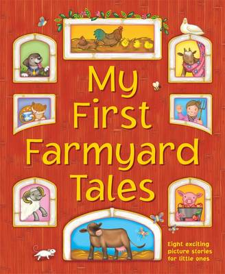 My First Farmyard Tales: Eight Exciting Picture Stories for Little Ones (Hardback)