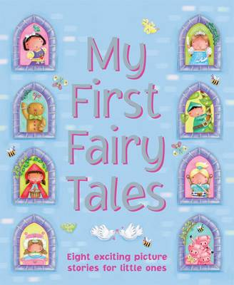 My First Fairy Tales: Eight Exciting Picture Stories for Little Ones (Hardback)