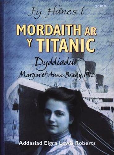 Fy Hanes i: Mordaith ar y Titanic - Dyddiadur Margaret Anne Brady, 1912 (Paperback)
