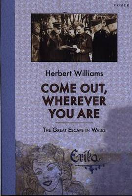 Come Out, Wherever You Are - The Great Escape in Wales (Paperback)