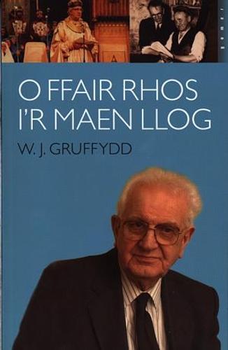 O Ffair Rhos i'r Maen Llog - Atgofion W. J. Gruffydd (Paperback)