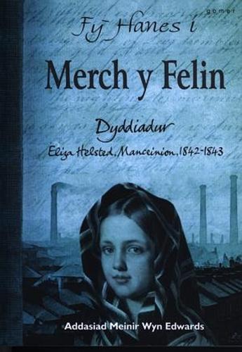 Fy Hanes i: Merch y Felin - Dyddiadur Eliza Helstead, Manceinion, 1842-1843 (Paperback)