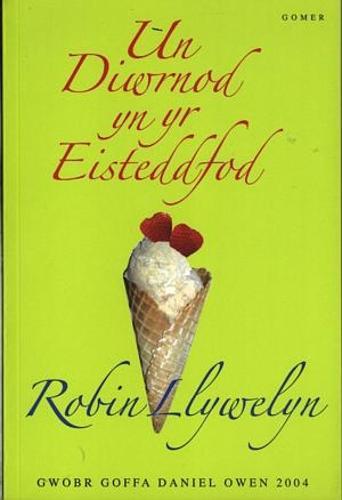 Un Diwrnod yn yr Eisteddfod - Gwobr Goffa Daniel Owen 2004 (Paperback)