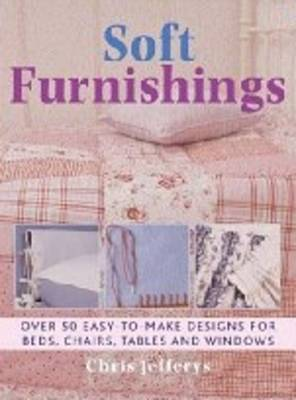 Soft Furnishings: Over 50 Easy-to-make Designs for Beds, Chairs, Tables and Windows (Paperback)
