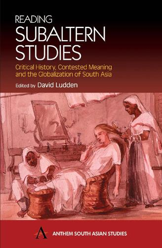 Reading Subaltern Studies: Critical History, Contested Meaning and the Globalization of South Asia - Anthem South Asian Studies (Paperback)