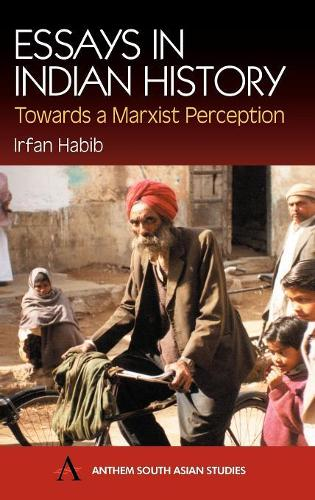 Essays in Indian History: Towards a Marxist Perception - Anthem South Asian Studies (Hardback)