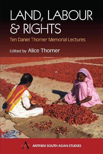 Land, Labour and Rights: Ten Daniel Thorner Memorial Lectures - Anthem South Asian Studies (Hardback)