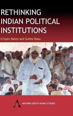 Rethinking Indian Political Institutions - Anthem South Asian Studies (Hardback)