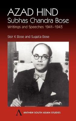 Azad Hind: Subhas Chandra Bose, Writing and Speeches 1941-1943 - Anthem South Asian Studies (Hardback)